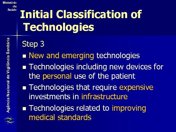 Agência Nacional de Vigilância Sanitária Ministério da Saúde Initial Classification of Technologies Step 3