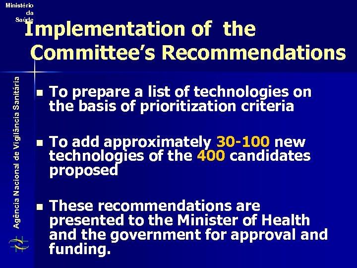 Ministério da Saúde Agência Nacional de Vigilância Sanitária Implementation of the Committee's Recommendations n