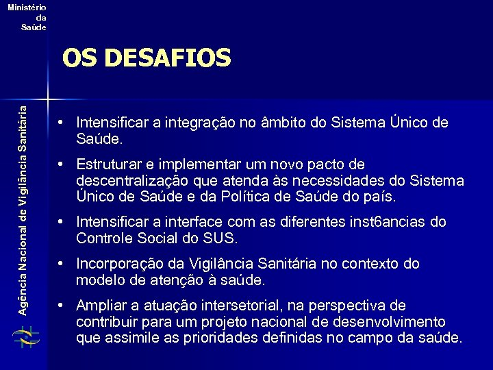Ministério da Saúde Agência Nacional de Vigilância Sanitária OS DESAFIOS • Intensificar a integração