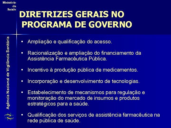 Agência Nacional de Vigilância Sanitária Ministério da Saúde DIRETRIZES GERAIS NO PROGRAMA DE GOVERNO