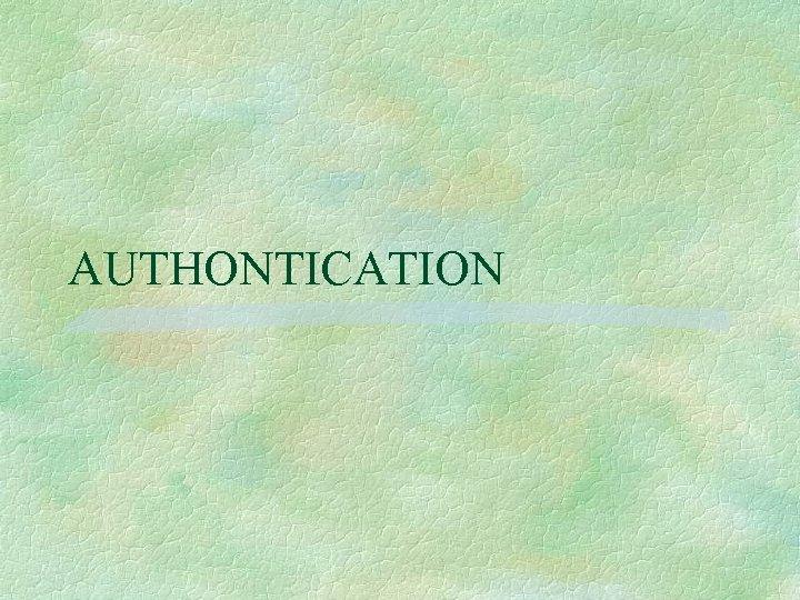 AUTHONTICATION