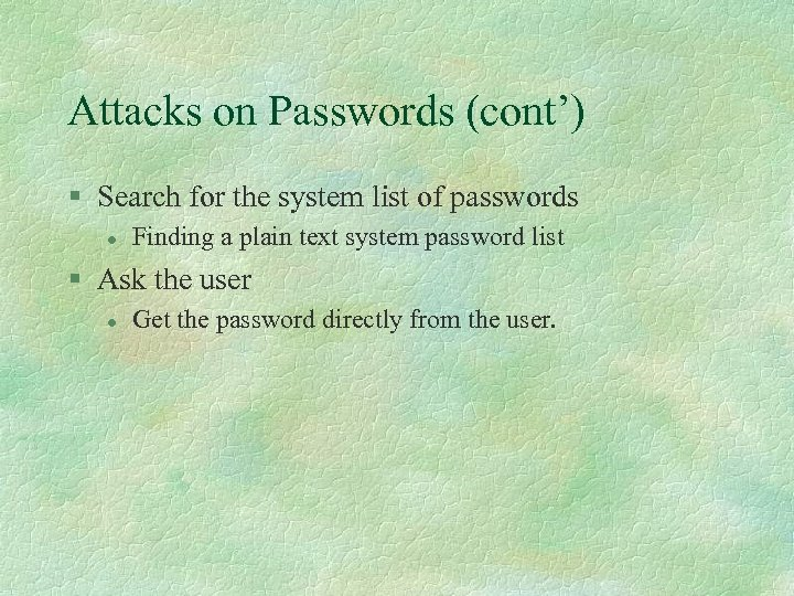 Attacks on Passwords (cont') § Search for the system list of passwords l Finding