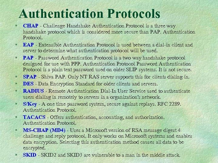Authentication Protocols § § § § § CHAP - Challenge Handshake Authentication Protocol is