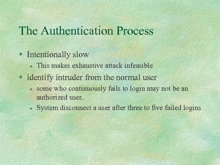 The Authentication Process § Intentionally slow l This makes exhaustive attack infeasible § identify