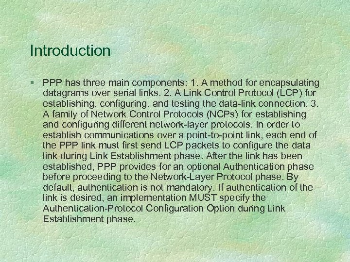 Introduction § PPP has three main components: 1. A method for encapsulating datagrams over
