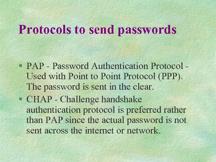 Protocols to send passwords § PAP - Password Authentication Protocol - Used with Point
