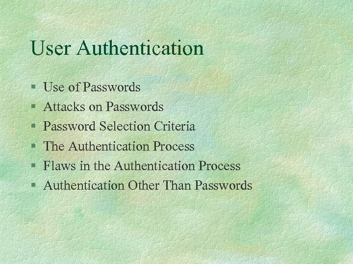 User Authentication § § § Use of Passwords Attacks on Passwords Password Selection Criteria