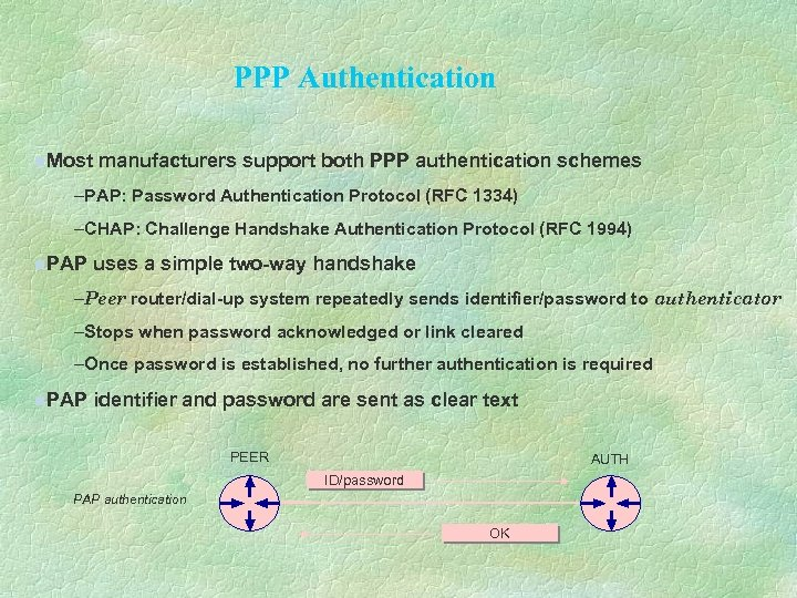 PPP Authentication n. Most manufacturers support both PPP authentication schemes –PAP: Password Authentication Protocol