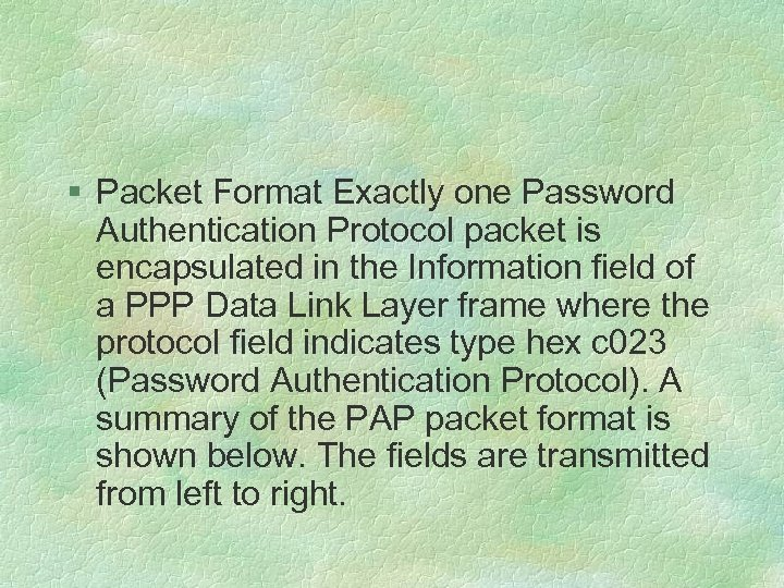§ Packet Format Exactly one Password Authentication Protocol packet is encapsulated in the Information