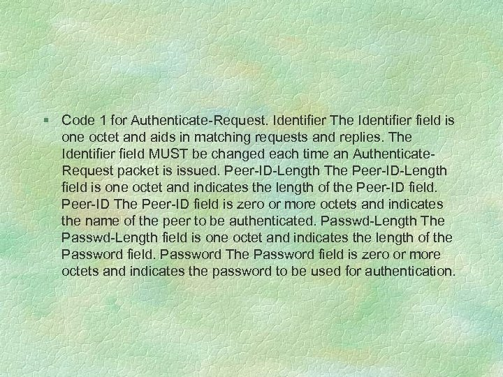 § Code 1 for Authenticate-Request. Identifier The Identifier field is one octet and aids