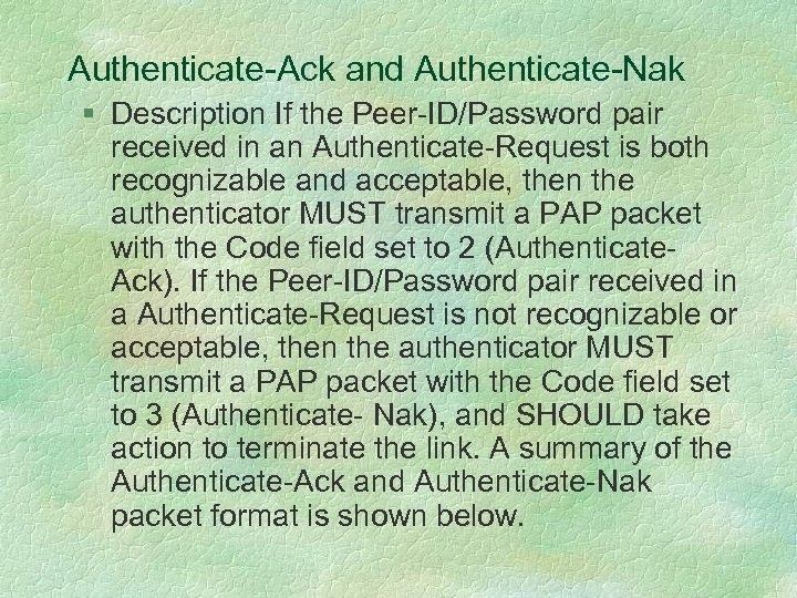 Authenticate-Ack and Authenticate-Nak § Description If the Peer-ID/Password pair received in an Authenticate-Request is