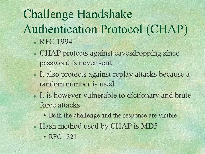 Challenge Handshake Authentication Protocol (CHAP) l l RFC 1994 CHAP protects against eavesdropping since