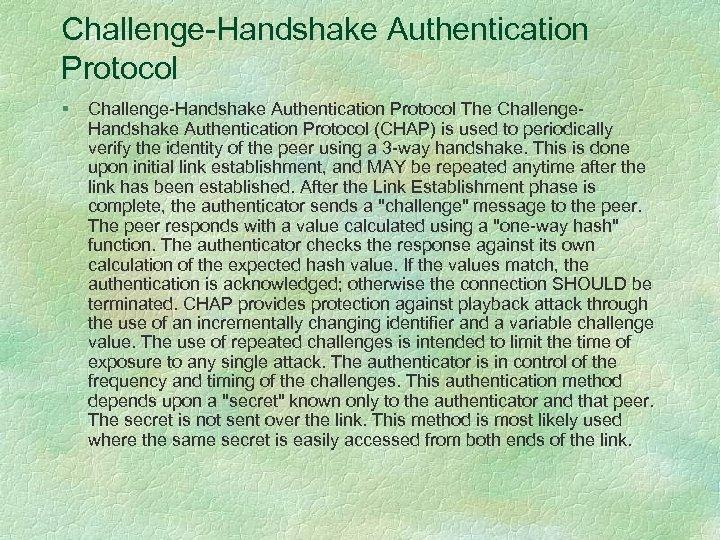 Challenge-Handshake Authentication Protocol § Challenge-Handshake Authentication Protocol The Challenge. Handshake Authentication Protocol (CHAP) is