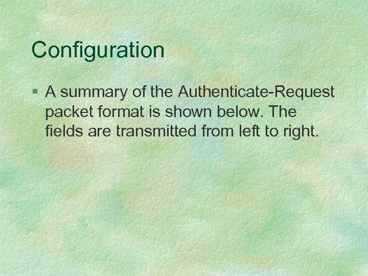 Configuration § A summary of the Authenticate-Request packet format is shown below. The fields