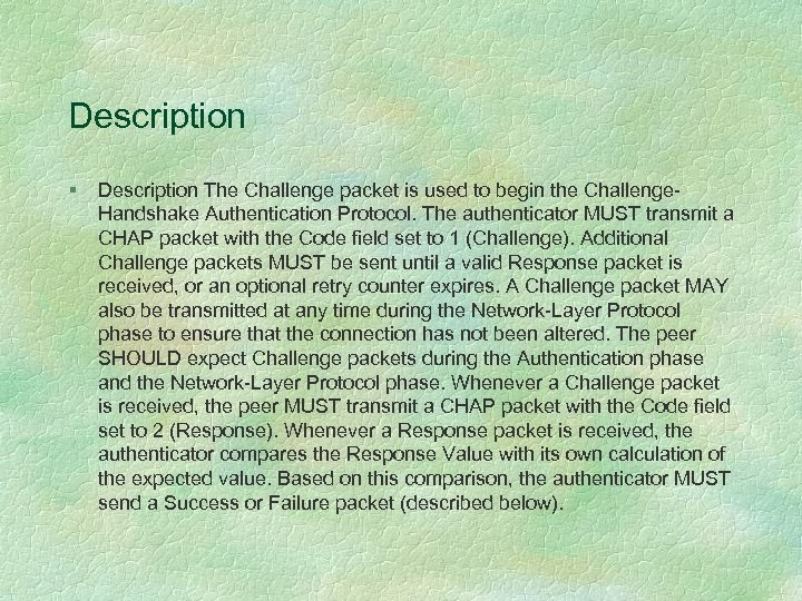 Description § Description The Challenge packet is used to begin the Challenge. Handshake Authentication