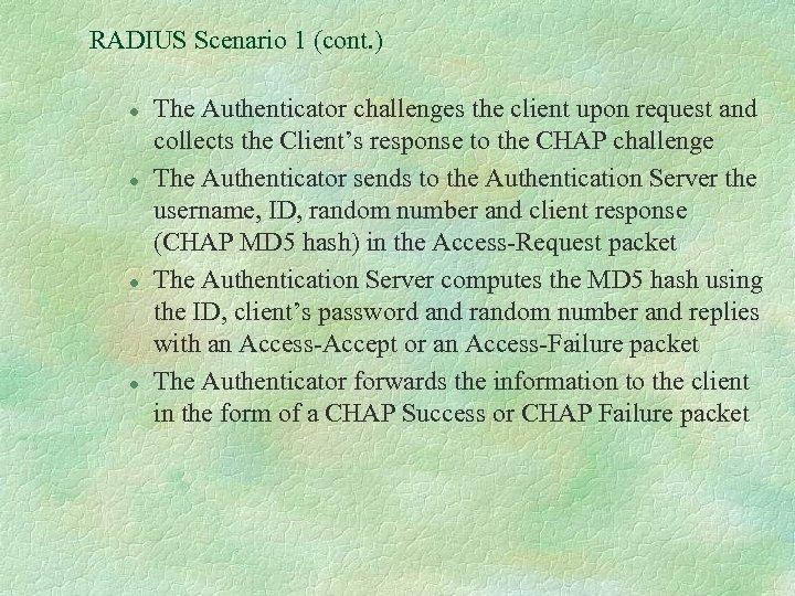 RADIUS Scenario 1 (cont. ) l l The Authenticator challenges the client upon request
