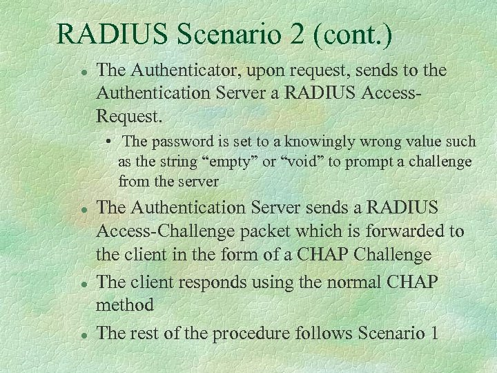 RADIUS Scenario 2 (cont. ) l The Authenticator, upon request, sends to the Authentication