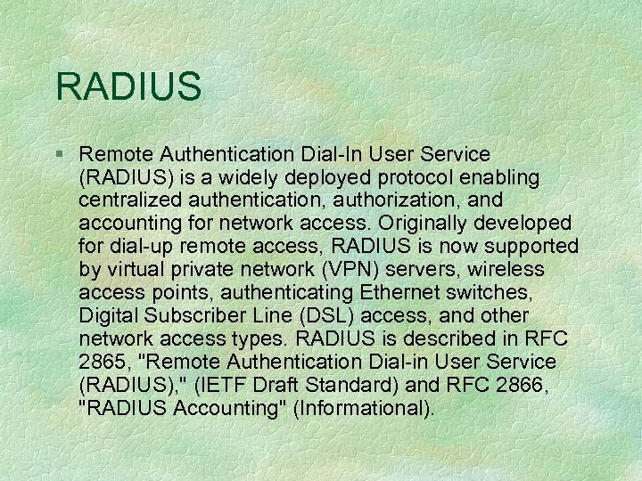 RADIUS § Remote Authentication Dial-In User Service (RADIUS) is a widely deployed protocol enabling