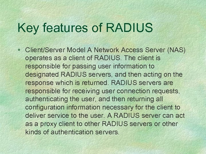 Key features of RADIUS § Client/Server Model A Network Access Server (NAS) operates as