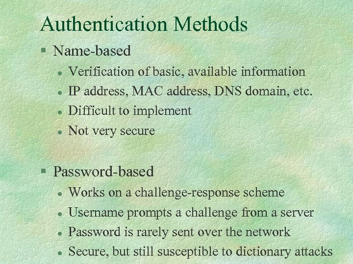 Authentication Methods § Name-based l l Verification of basic, available information IP address, MAC