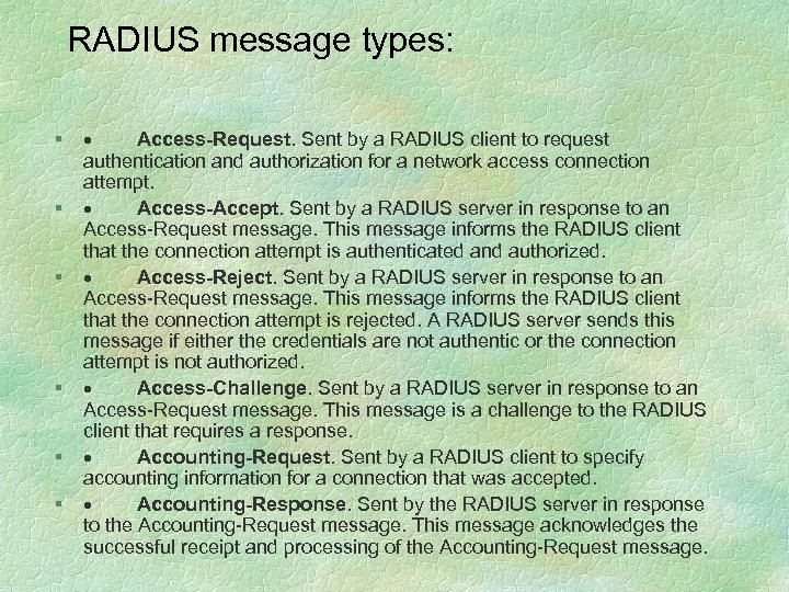 RADIUS message types: § § § · Access-Request. Sent by a RADIUS client to