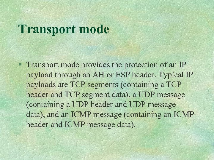 Transport mode § Transport mode provides the protection of an IP payload through an