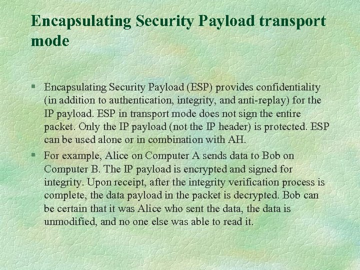 Encapsulating Security Payload transport mode § Encapsulating Security Payload (ESP) provides confidentiality (in addition
