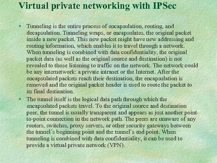 Virtual private networking with IPSec § Tunneling is the entire process of encapsulation, routing,