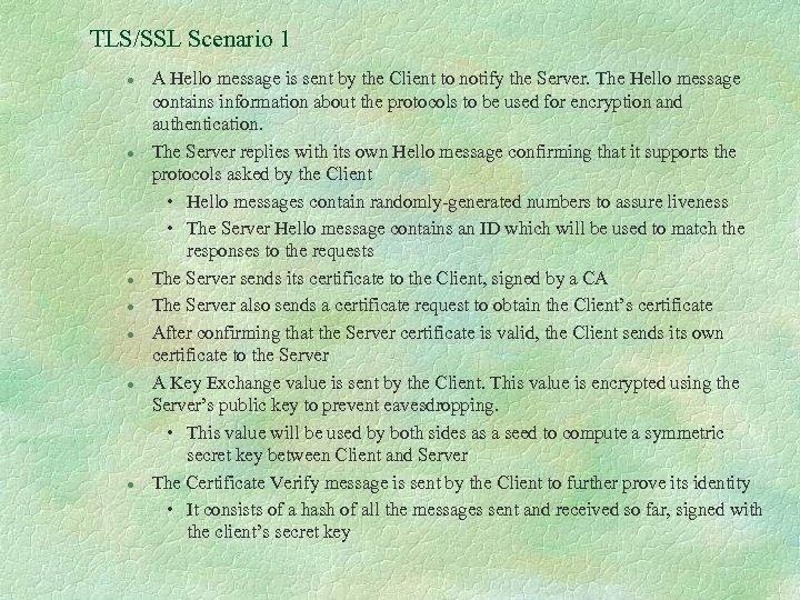 TLS/SSL Scenario 1 l l l l A Hello message is sent by the