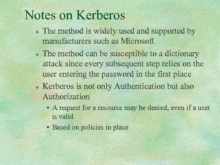 Notes on Kerberos l l l The method is widely used and supported by