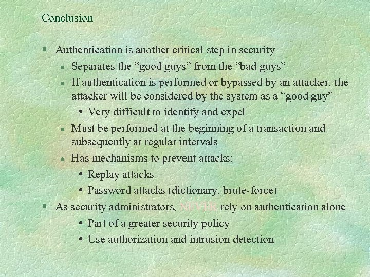 """Conclusion § Authentication is another critical step in security l Separates the """"good guys"""""""
