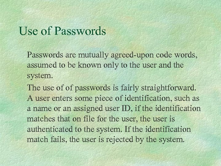 Use of Passwords are mutually agreed-upon code words, assumed to be known only to