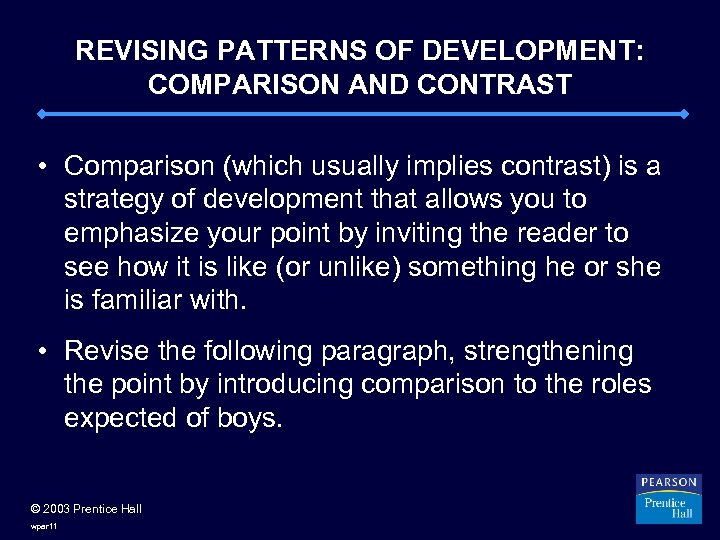 REVISING PATTERNS OF DEVELOPMENT: COMPARISON AND CONTRAST • Comparison (which usually implies contrast) is