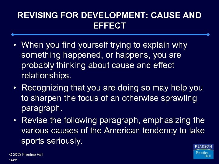 REVISING FOR DEVELOPMENT: CAUSE AND EFFECT • When you find yourself trying to explain