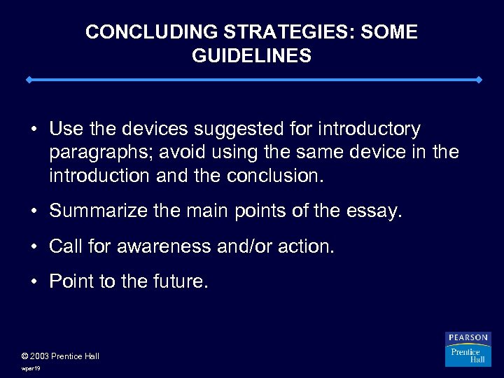 CONCLUDING STRATEGIES: SOME GUIDELINES • Use the devices suggested for introductory paragraphs; avoid using