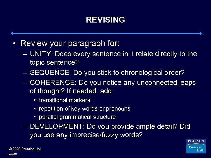 REVISING • Review your paragraph for: – UNITY: Does every sentence in it relate