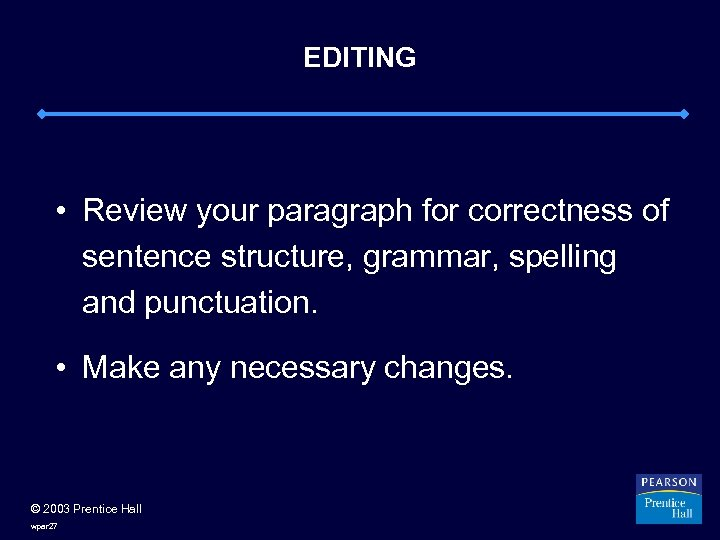 EDITING • Review your paragraph for correctness of sentence structure, grammar, spelling and punctuation.