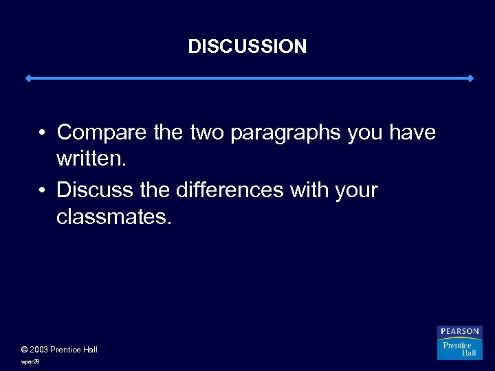 DISCUSSION • Compare the two paragraphs you have written. • Discuss the differences with