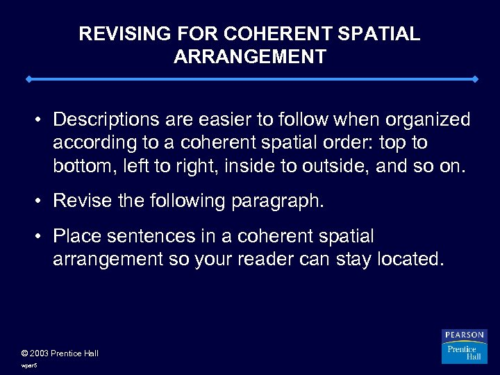 REVISING FOR COHERENT SPATIAL ARRANGEMENT • Descriptions are easier to follow when organized according