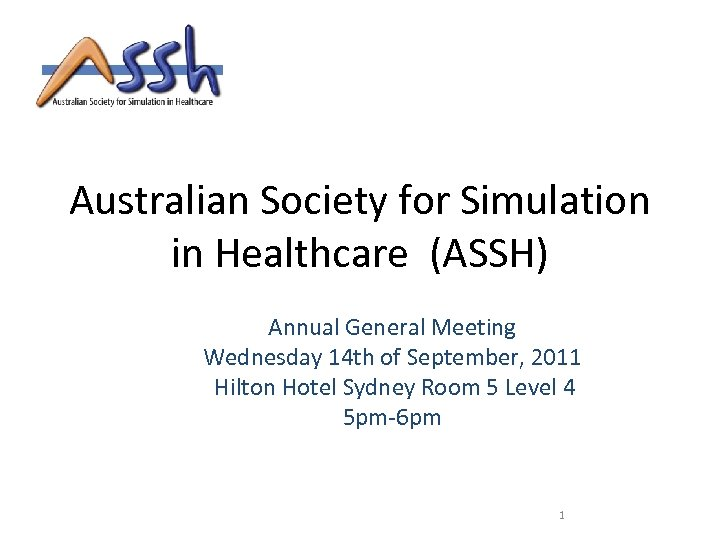 Australian Society for Simulation in Healthcare (ASSH) Annual General Meeting Wednesday 14 th of