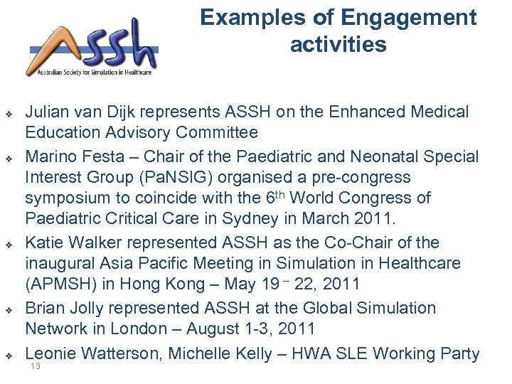 Examples of Engagement activities v v v Julian van Dijk represents ASSH on the
