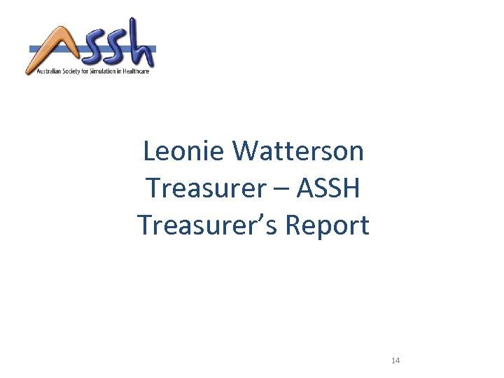 Leonie Watterson Treasurer – ASSH Treasurer's Report 14