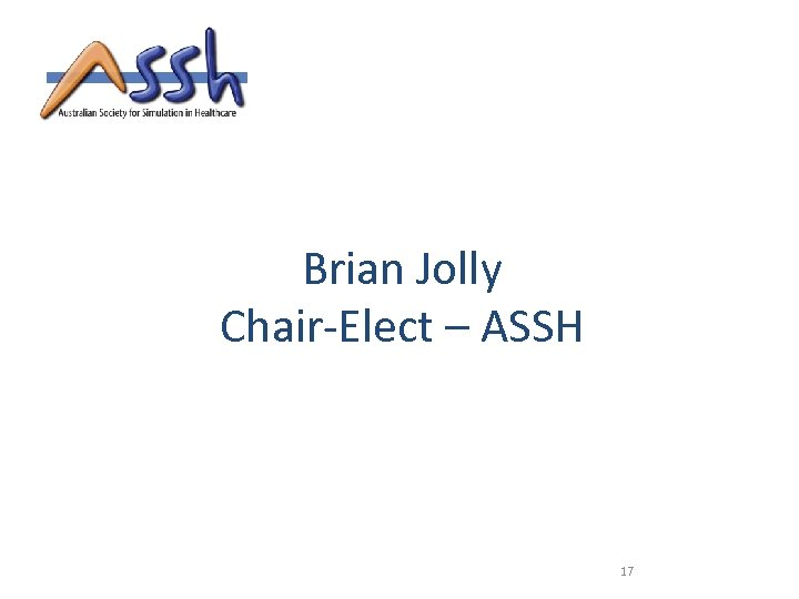 Brian Jolly Chair-Elect – ASSH 17