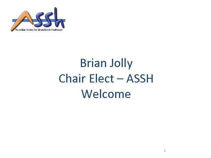 Brian Jolly Chair Elect – ASSH Welcome 2