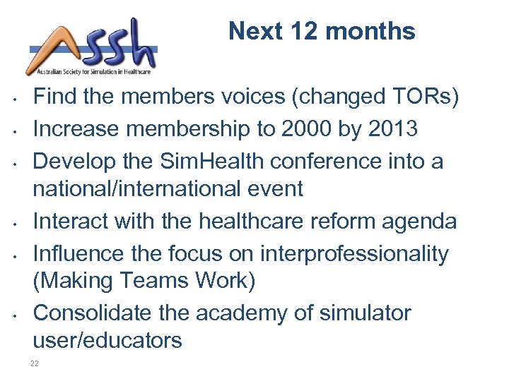 Next 12 months • • • Find the members voices (changed TORs) Increase membership