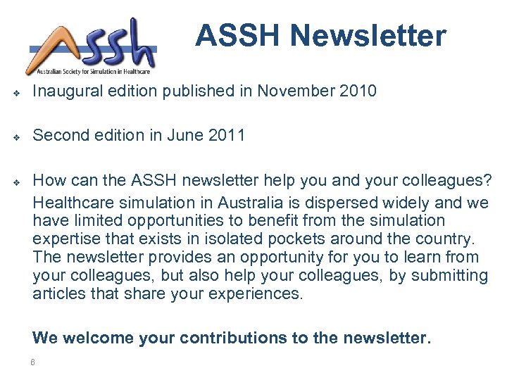ASSH Newsletter v Inaugural edition published in November 2010 v Second edition in June