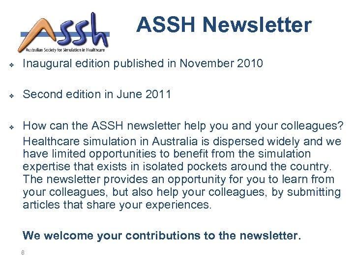 ASSH Newsletter v Inaugural edition published in November 2010 v Second edition in June