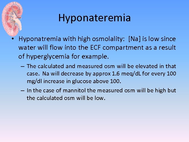 Hyponateremia • Hyponatremia with high osmolality: [Na] is low since water will flow into