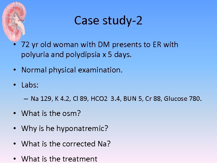 Case study-2 • 72 yr old woman with DM presents to ER with polyuria