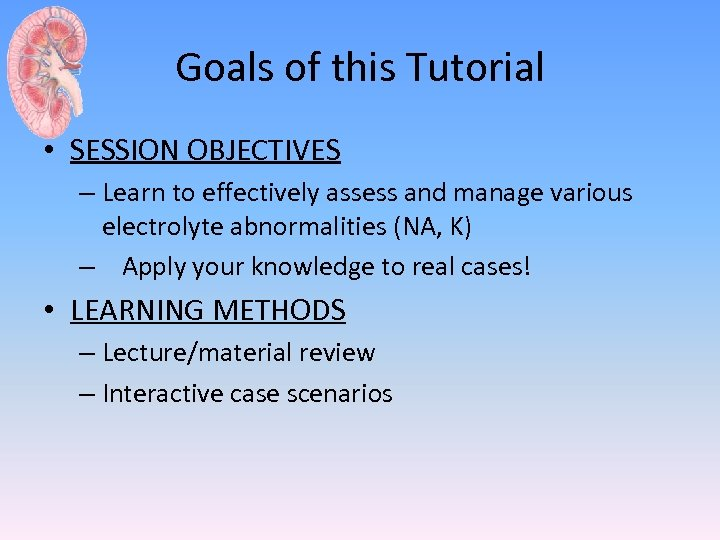 Goals of this Tutorial • SESSION OBJECTIVES – Learn to effectively assess and manage